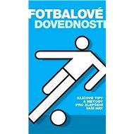 Fotbalové dovednosti: Klíčové tipy a metody pro zlepšení vaší hry - Kniha