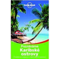 Poznáváme Karibské ostrovy: Prožijte to nejlepší z Karibských ostrovů - Kniha