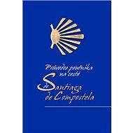 Průvodce poutníka po cestě do Santiaga de Compostela