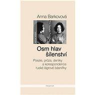Osm hlav šílenství: Poezie, próza, deníky a korespondence ruské lágrové básnířky - Kniha