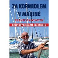 Za kormidlem v Marině: Praktický průvodce jachtingerm - Kniha