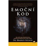 Emoční kód: Jak uvolnit vaše uvězněné emoce a dosáhnout dobrého zdraví, lásky a štěstí - Kniha