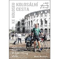 Kolosální cesta ke Koloseu: A další cyklocesty po Evropě - Kniha