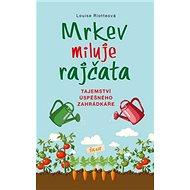 Mrkev miluje rajčata: Tajemství úspěšného zahrádkáře - Kniha