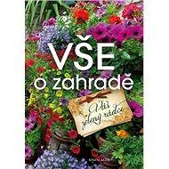 Vše o zahradě: Váš zelený rádce - Kniha