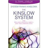 Systém Franka Kinslowa: The Kinslow System: aneb Vaše cesta k zaručenému úspěchu, zdraví, lásce a šť - Kniha