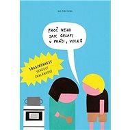 Proč nejsi jako chlapi v práci, vole?: Tragikomiksy Venduly Chalánkové - Kniha