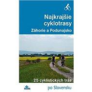 Najkrajšie cyklotrasy Záhorie a Podunajsko: 25 cyklistických trás - Kniha