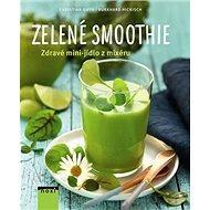 Zelené smoothie: Zdravé mini-jídlo z mixéru - Kniha