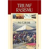 Triumf rasismu: Rasová imaginace a zrození moderní doby - Kniha