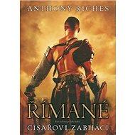 Římané Císařovi zabijáci: Planoucí touhou pomstít se nepřátelům - Kniha
