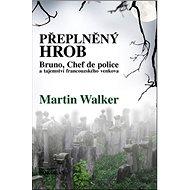 Přeplněný hrob: Bruno, Chef de police, a tajemství francouzského venkova - Kniha