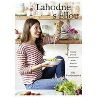 Lahodne s Ellou: Úžasné prísady a fantastické jedlo, ktoré si zamilujete - Kniha