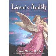 Léčení s Anděly: Jak vám andělé mohou pomoci s každou oblasti vašeho života - Kniha