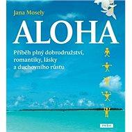 Aloha: Příběh plný dobrodružství, romantiky, lásky a duchovního růstu