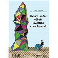 Sbírání umění: vášeň, investice a mnohem víc - Kniha