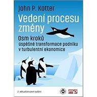 Vedení procesu změny: Osm kroků úspěšné transformace podniku v turbulentní ekono - Kniha