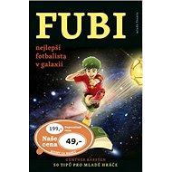 FUBI nejlepší fotbalista v galaxii: 50 tipů pro mladé hráče - Kniha