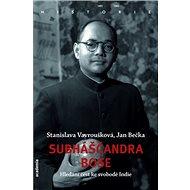 Subháščandra Bose: Hledání cest ke svobodě Indie - Kniha