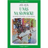 U nás na Slovácku: Od opice k člověku a zase zpátky - Kniha
