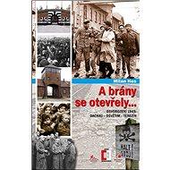 A brány se otevřely: Osvobození 1945: Dachau, Osvětim, Terezín