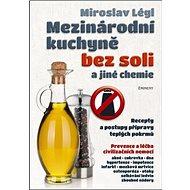 Mezinárodní kuchyně bez soli a jiné chemie: Recepty a postupy přípravy teplých pokrmů - Kniha