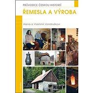 Řemesla a výroba: Průvodce českou historií