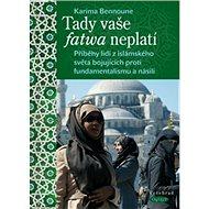 Tady vaše fatwa neplatí: Příběhy lidí z islámského světa bojující proti fundamentalismu a násilí - Kniha