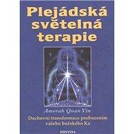 Plejádská světelná terapie: Duchovní transformace probuzením vašeho božského Ka - Kniha