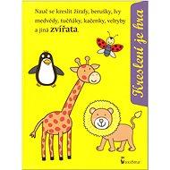 Kreslení je hra: Nauč se kreslit žirafy, berušky, lvy, medvědy, tučňáky, kačenky, velryby ... - Kniha