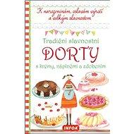 Tradiční slavnostní dorty s krémy, náplněmi a zdobením: K narozeninám, oslavám výročí a velkým slavn - Kniha