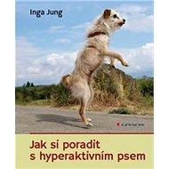 Jak si poradit s hyperaktivním psem - Kniha