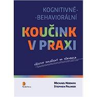 Kognitivně-behaviorální koučink v praxi: Přístup založený na důkazech - Kniha