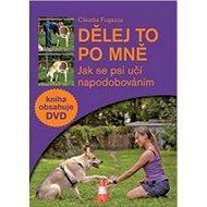 Dělej to po mně + DVD: Jak se psi učí napodobováním - Kniha