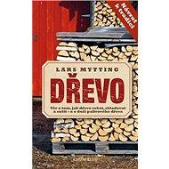 Dřevo: Vše o tom, jak dřevo sekat, skladovat a sušit – a o duši palivového dřeva - Kniha