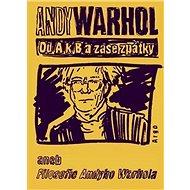 Od A k B a zase zpátky: aneb Filosofie Andyho Warhola