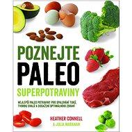 Poznejte paleo superpotraviny: Nejlepší paleo potraviny pro spalování tuků, tvorbu svalů a dosažení  - Kniha