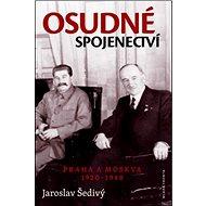Osudné spojenectví: Praha a Moskva 1920 - 1948 - Kniha