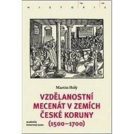 Vzdělanostní mecenát v zemích České koruny (1500-1700) - Kniha