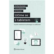 Učíme se s tabletem: Využití mobilních technologií ve vzdělávání. - Kniha