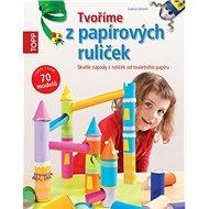 TOPP Tvoříme z papírových ruliček: Skvělé nápady z ruliček od toaletního papíru - Kniha