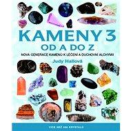 Kameny 3 od A do Z: Nová generace kamenů k léčení a duchovní alchymii - Kniha