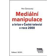 Mediální manipulace a krize v ČT v roce 2000: Publikace č. 18/2015 - Kniha