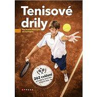 Tenisové drily: 262 cvičení pro údery, techniku a herní styly - Kniha