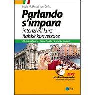 Intenzivní kurz italské konverzace + CD: MP3 přes 2 hodiny poslechů namluvené rodilými Italy - Kniha