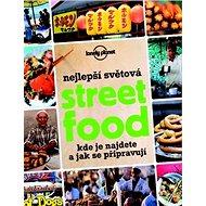 Nejlepší světová Street Food: kde je najdete a jak se připravují - Kniha