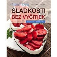 Sladkosti bez výčitiek: + 8 nových receptov - Kniha