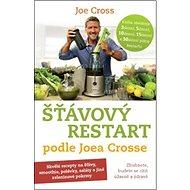 Šťávový Restart podle Joea Crosse: Zhubnete, budete se cítit úžasně a zdravě - Kniha