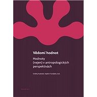 Vědomí hodnot: Hodnoty (nejen) v antropologických perspektivách - Kniha