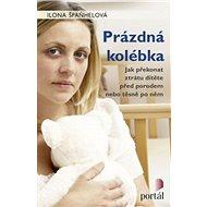 Prázdná kolébka: Jak překonat ztrátu dítěte před porodem nebo těsně po něm